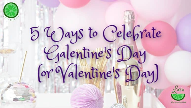 Celebrate Galentine's Day:  5 Perfect Ways to Share the Fun