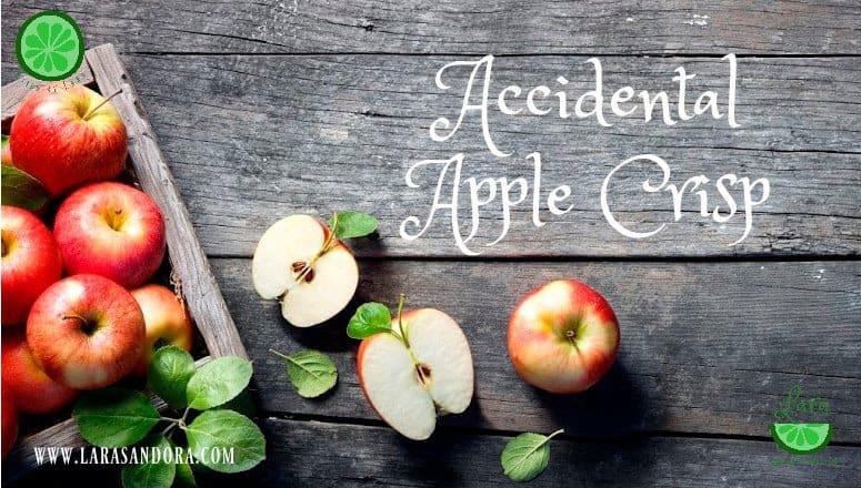 Accidental Apple Crisp – Your New Favorite Version