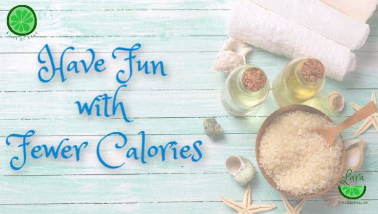 How to Have Fun with Fewer Calories