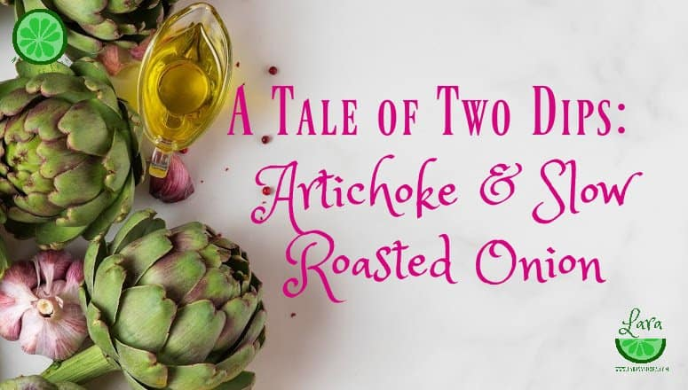 A Tale of Two Dips:  Mouth-Watering Artichoke and Roasted Onion