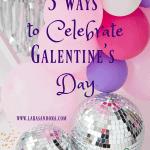 5 ways to celebrate Galentines Day