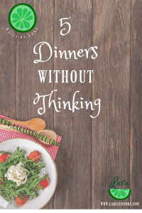 5 Dinners without thinking, quick and easy dinners