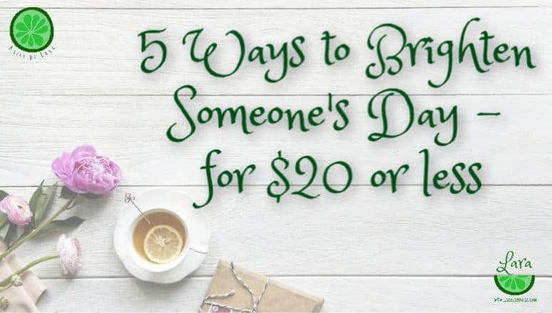 5 Day Brighteners: Simple Ways to Brighten Someone's Day for $20 or Less