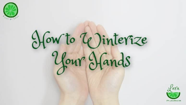 How to Winterize hands, winter-ready hands