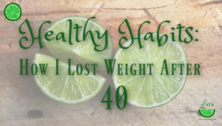 8 Healthy Habits:  How I lost weight after 40 (Part 2)