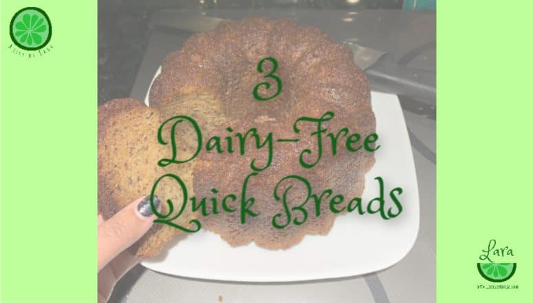 3 Dairy Free Quick Breads – That Taste Great!