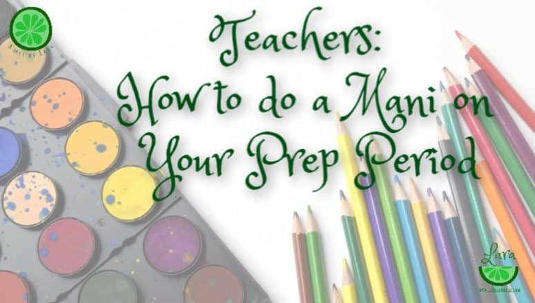 Teachers:  How to do a Mani on your Prep Period