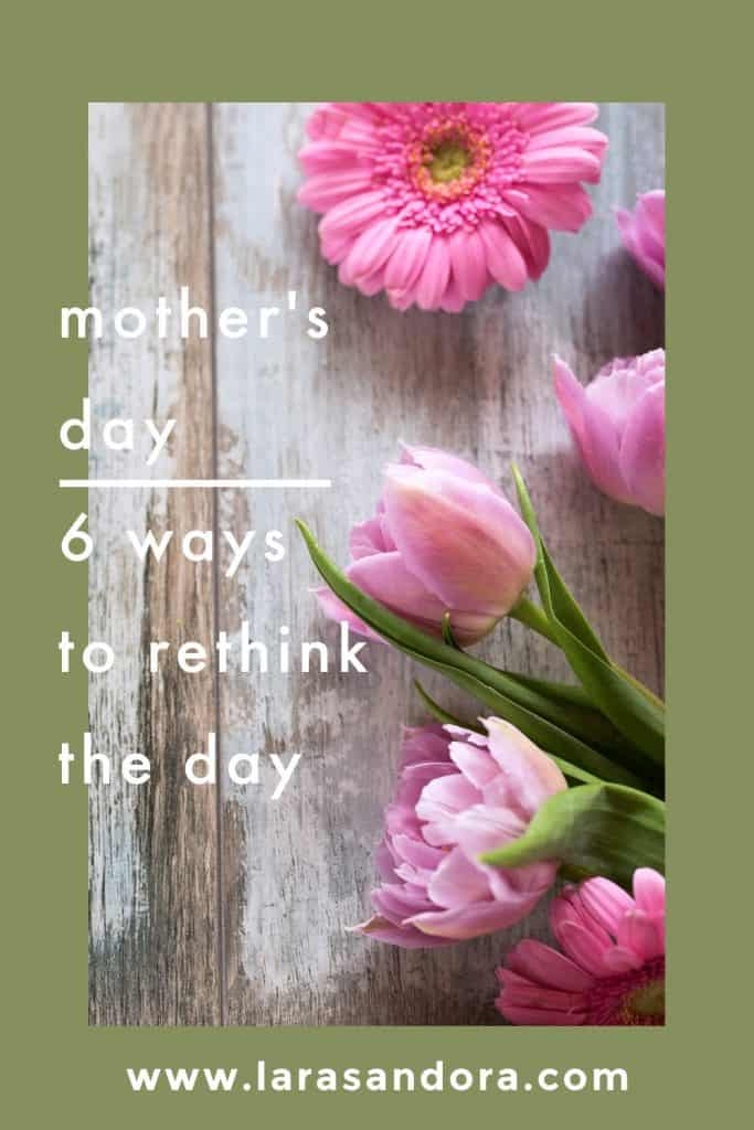 Refresh Your Mother's Day: 6 Simple Ways to Rethink the Day