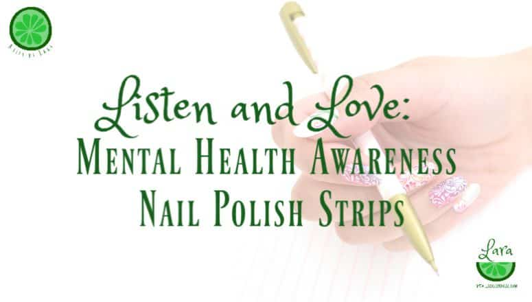 Listen and Love:  Mental Health Awareness Nail Polish Strips