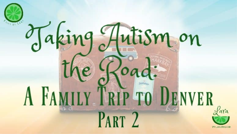 Family Travel with Autism:  Some Challenges in Denver – (Part 2)
