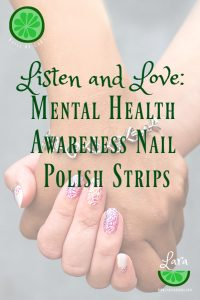 Listen and Love: Mental Health Awareness Nail Polish Strips.