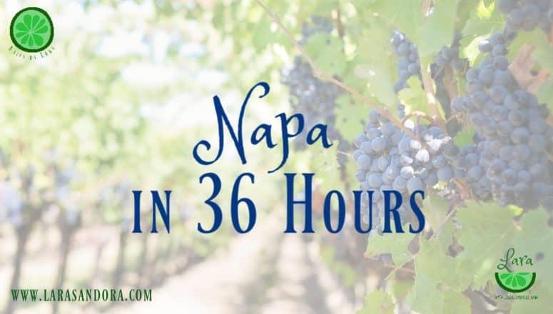 Napa Getaway:  36 Hours in Napa