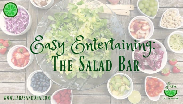 The Salad Bar:  Easy Entertaining