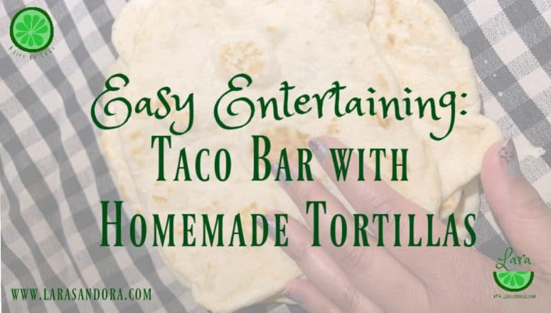The Taco Bar with 2 Types of Homemade Tortillas:  Easy Entertaining