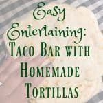 Taco Bar: Easy Entertaining