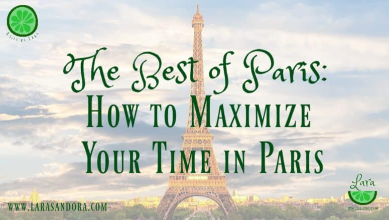 7 Surefire Tips to Maximize your Time in Paris