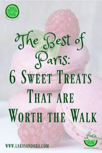 Paris: 6 Sweet Treats that are Worth the Walk