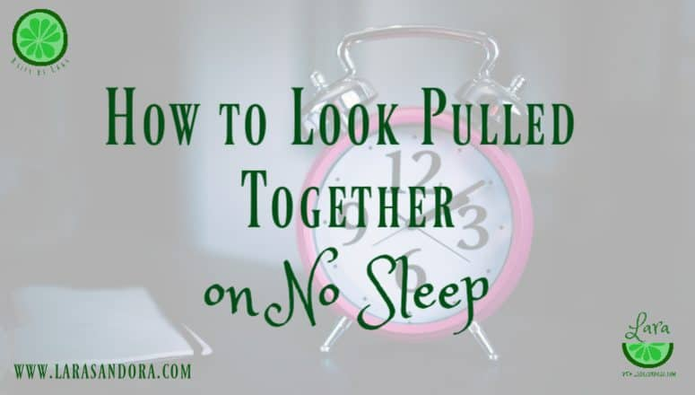 How To Look Pulled Together on No Sleep:  4 Ideas