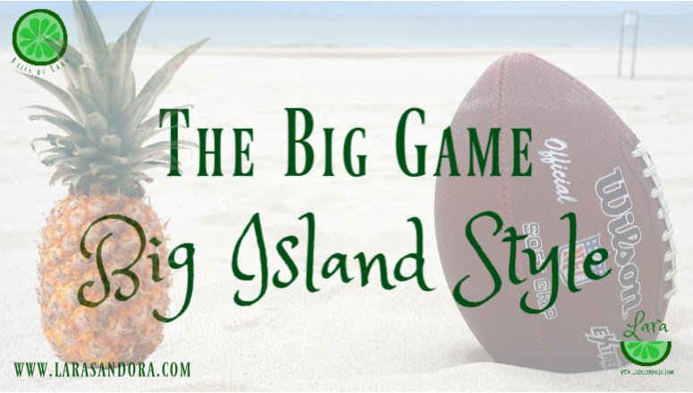 The Big Game, Big Island Style:  5 Recipes to Try