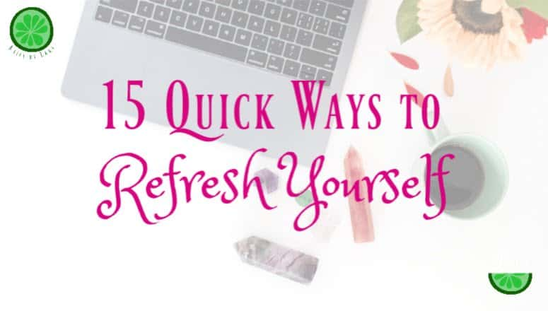15 Quick Ways to Refresh Yourself