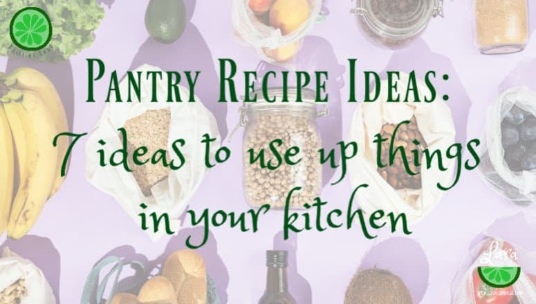 Pantry Recipe Ideas:  7 Ideas to Use Things Up In Your Kitchen