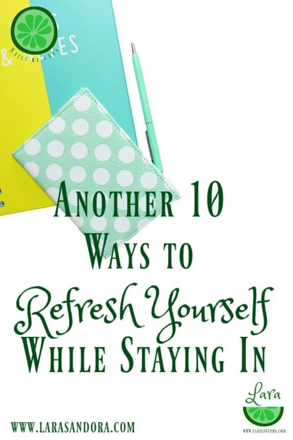 Another 10 Ways to Refresh Yourself - While Staying In