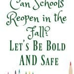 Can Schools Open in the Fall?: Let's Be Bold AND Safe