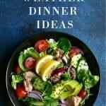 Hot Weather Dinner Ideas: 5 Simple Ideas to Rethink Heatwave Meals