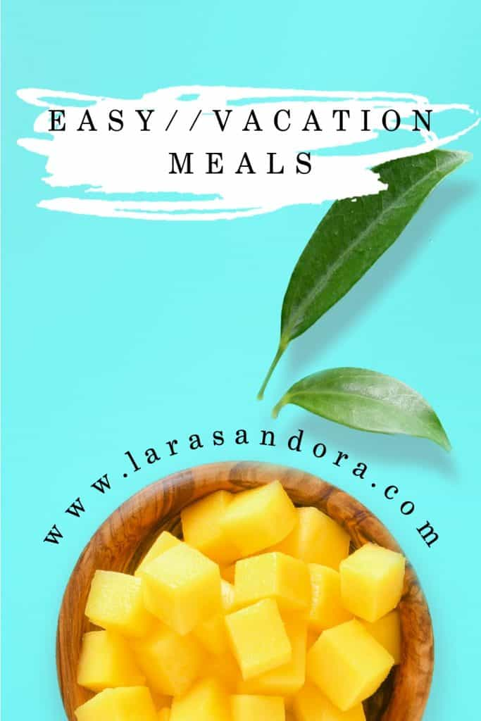 Easy Vacation Meal Ideas