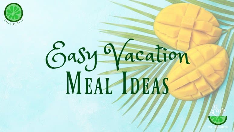 Easy Vacation Meals:  5 Island-Style Dinners