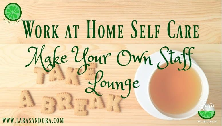 Work at Home Self Care:  5 Tips to Make your Own Staff Lounge