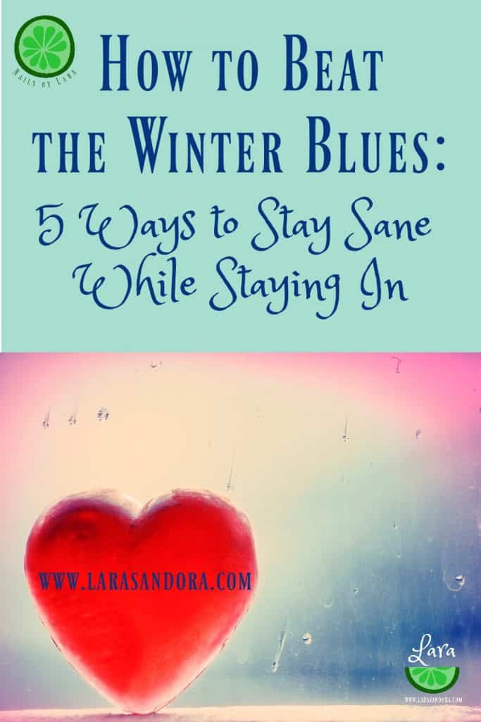 How to Beat the Winter Blues: 5 Ways to Stay Sane While Staying In