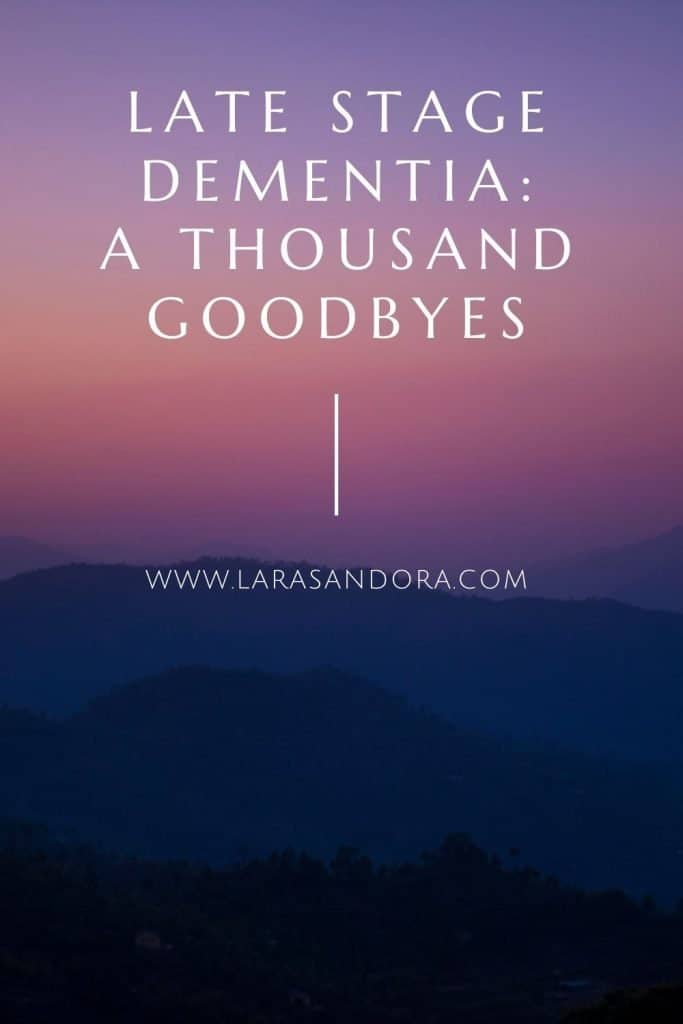 Late Stage Dementia: A Thousand Goodbyes